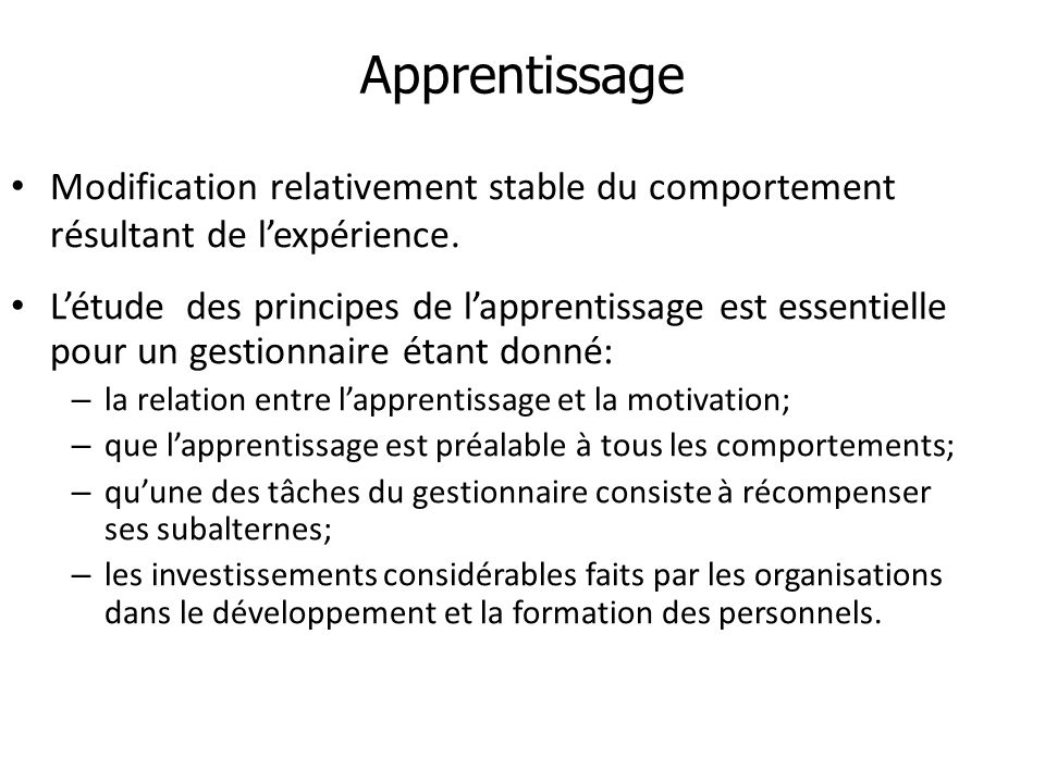 Apprentissage Modification relativement stable du comportement résultant de l'expérience.