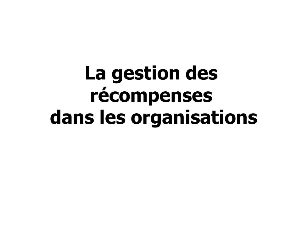 La gestion des récompenses dans les organisations