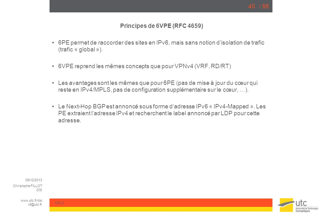 Principes de 6VPE (RFC 4659) 6PE permet de raccorder des sites en IPv6, mais sans notion d'isolation de trafic (trafic « global »).