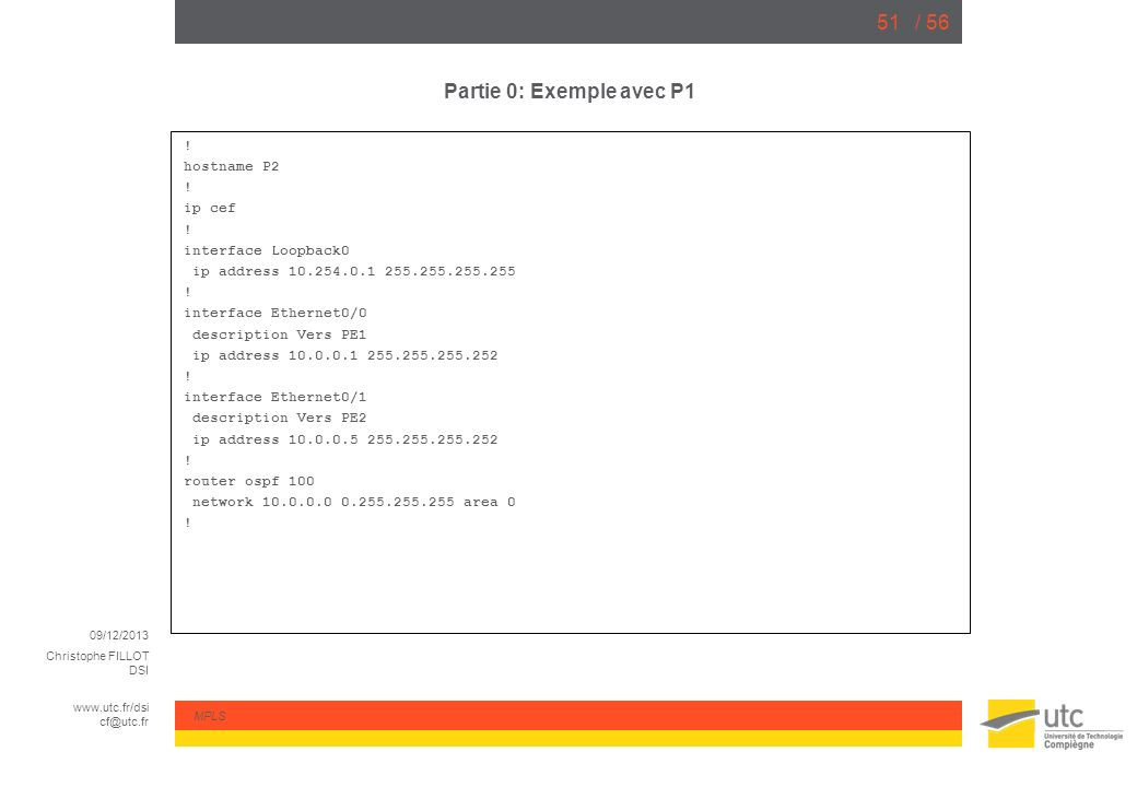 Partie 0: Exemple avec P1 ! hostname P2 ip cef interface Loopback0