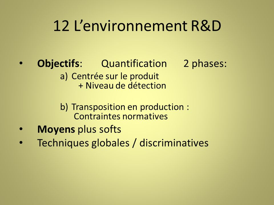 12 L'environnement R&D Objectifs: Quantification 2 phases: