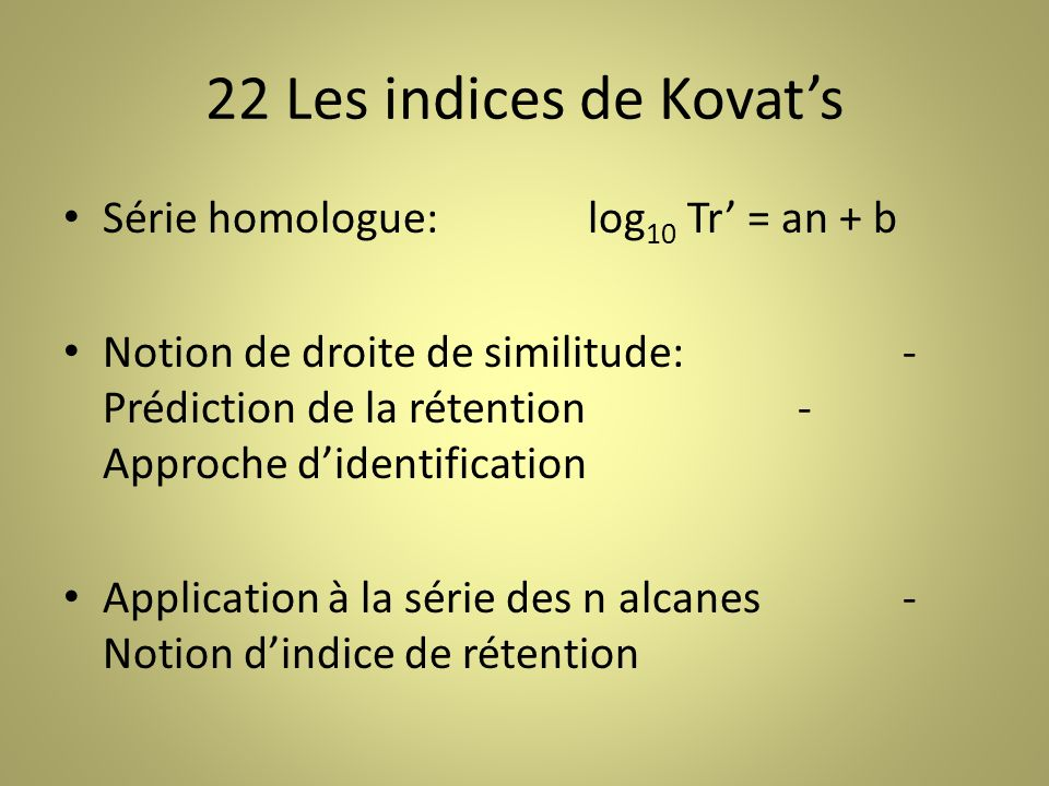 22 Les indices de Kovat's Série homologue: log10 Tr' = an + b