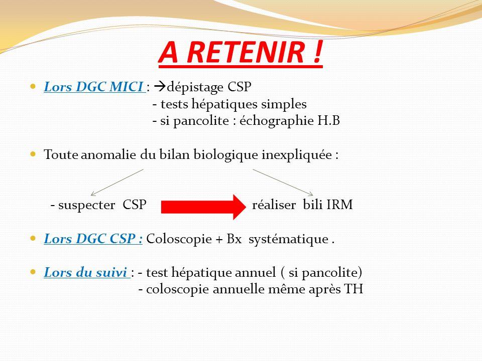 A RETENIR ! Lors DGC MICI : dépistage CSP - tests hépatiques simples