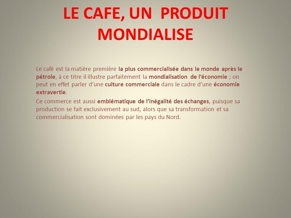 LE CAFE, UN PRODUIT MONDIALISE