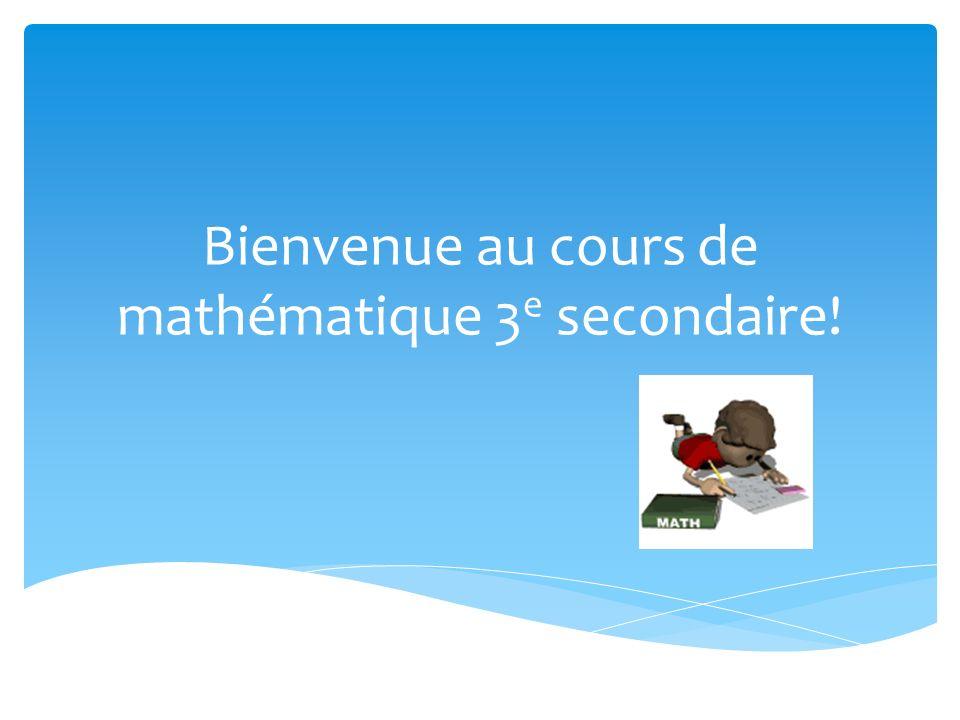 Bienvenue au cours de mathématique 3e secondaire!