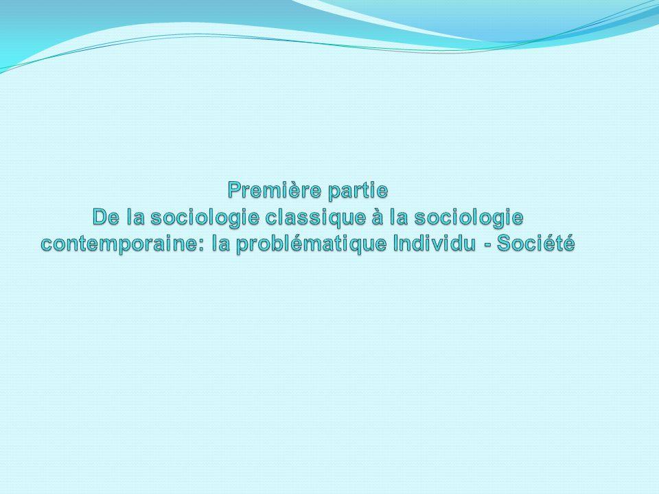 Première partie De la sociologie classique à la sociologie contemporaine: la problématique Individu - Société