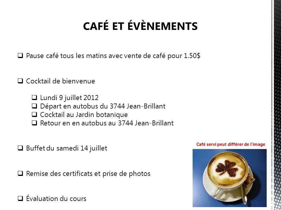 CAFÉ ET ÉVÈNEMENTS Pause café tous les matins avec vente de café pour 1.50$ Cocktail de bienvenue.
