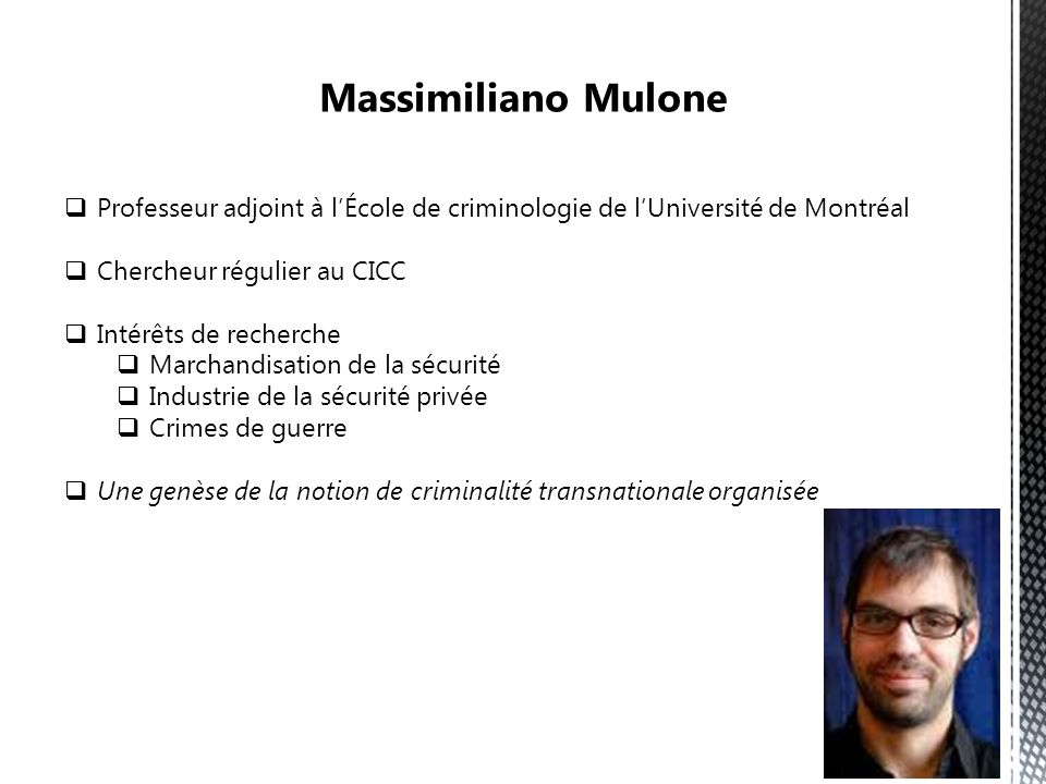 Massimiliano Mulone Professeur adjoint à l'École de criminologie de l'Université de Montréal. Chercheur régulier au CICC.