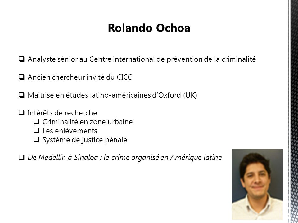 Rolando Ochoa Analyste sénior au Centre international de prévention de la criminalité. Ancien chercheur invité du CICC.