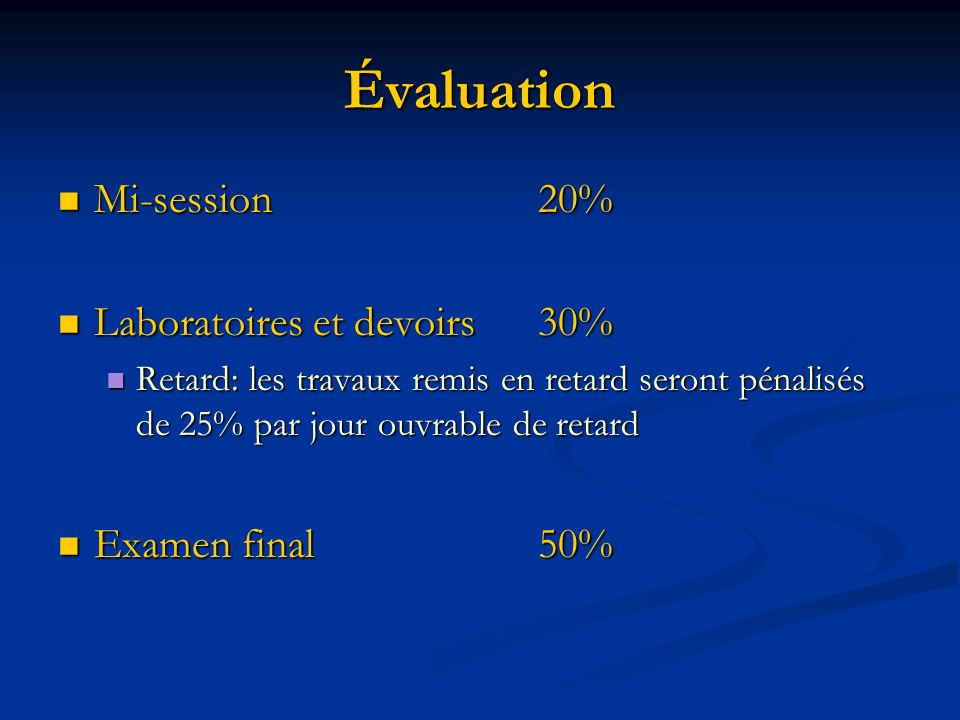 Évaluation Mi-session 20% Laboratoires et devoirs 30% Examen final 50%