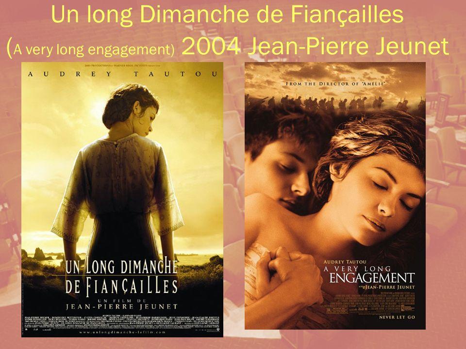 Un long Dimanche de Fiançailles (A very long engagement) 2004 Jean-Pierre Jeunet