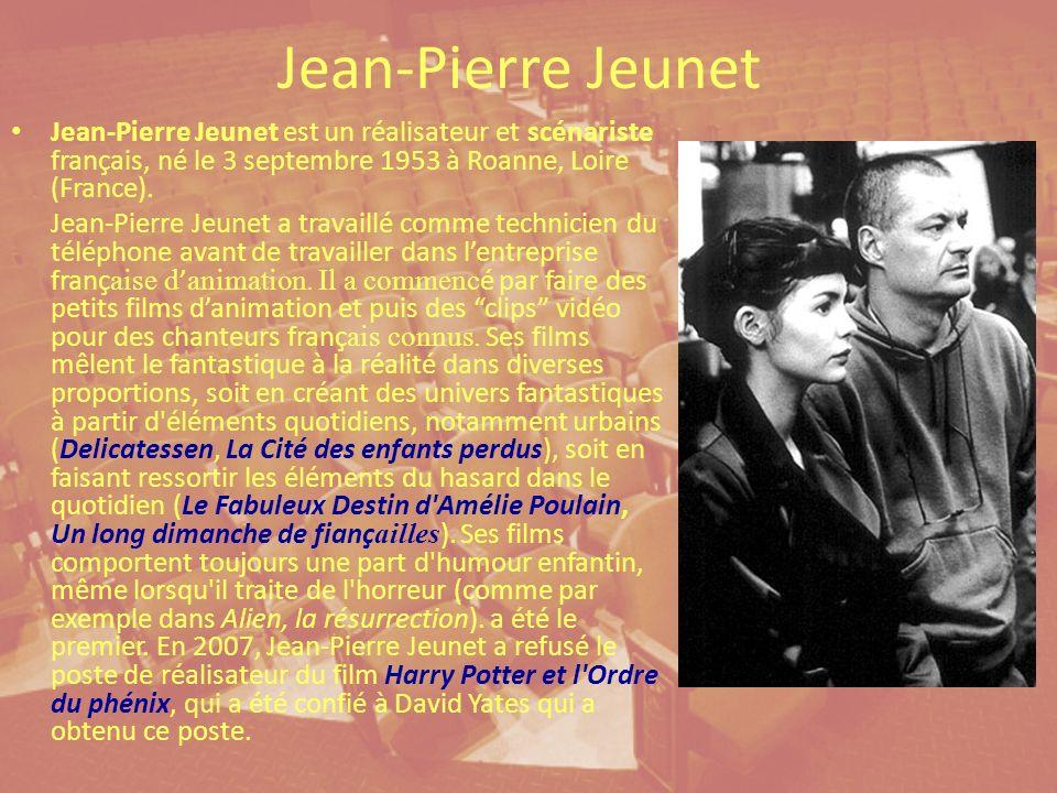 Jean-Pierre Jeunet Jean-Pierre Jeunet est un réalisateur et scénariste français, né le 3 septembre 1953 à Roanne, Loire (France).