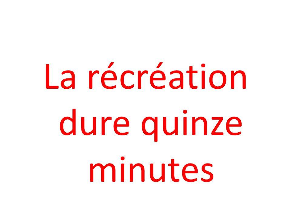 La récréation dure quinze minutes