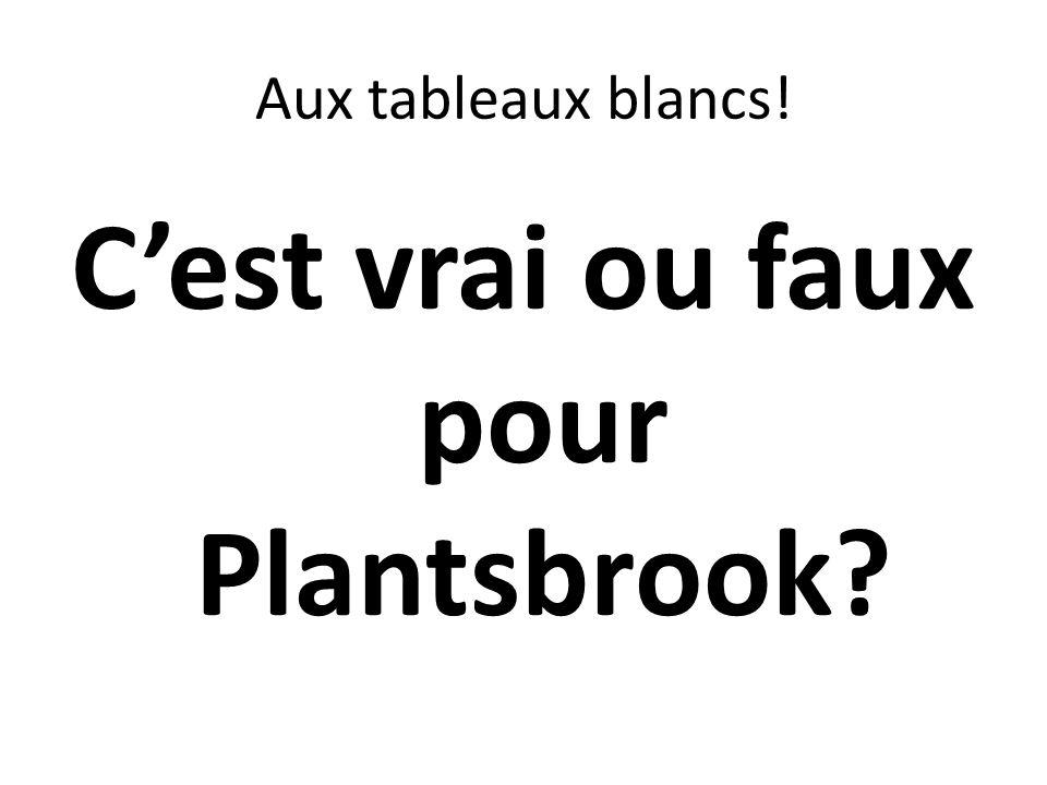 C'est vrai ou faux pour Plantsbrook