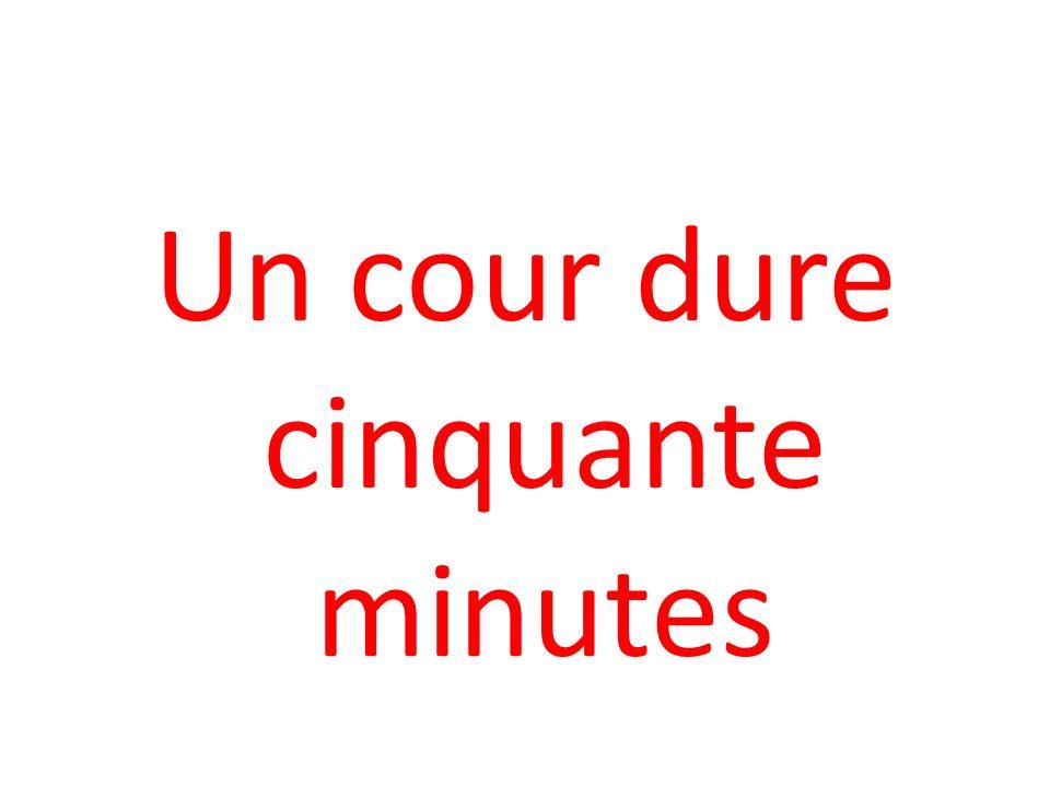 Un cour dure cinquante minutes