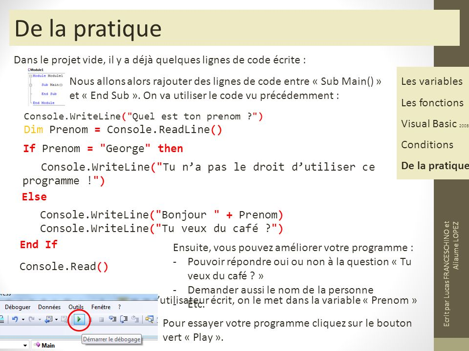 De la pratique Dans le projet vide, il y a déjà quelques lignes de code écrite : Les variables. Les fonctions.