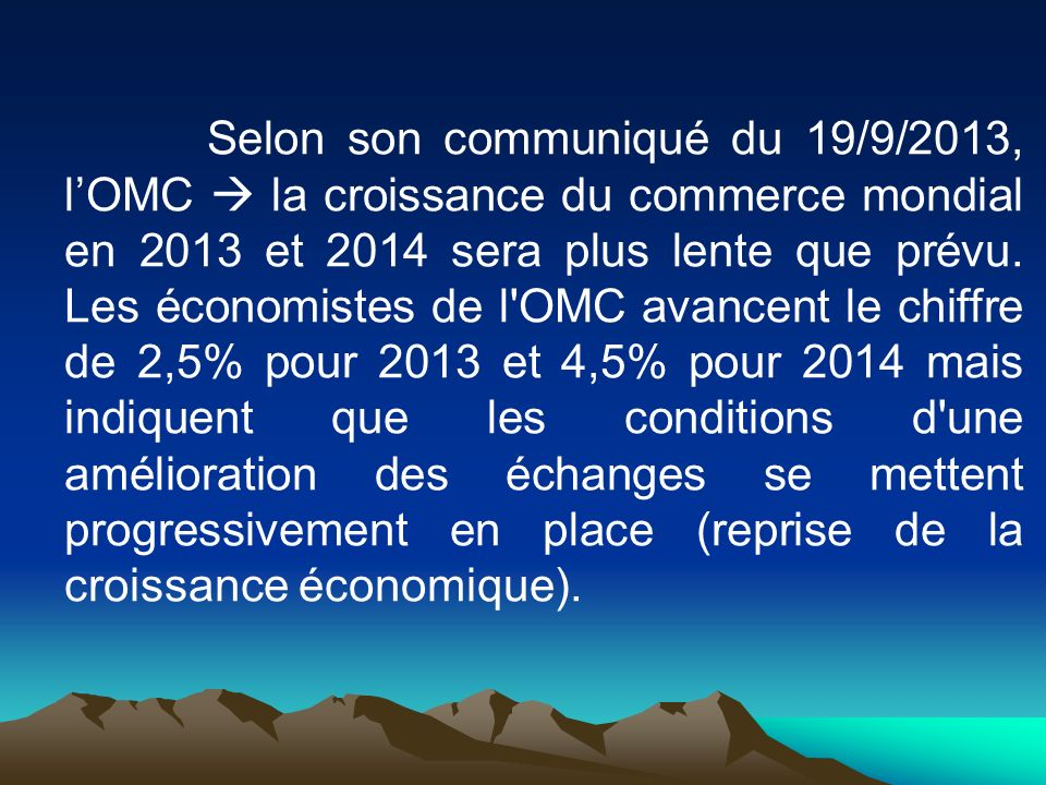 Selon son communiqué du 19/9/2013, l'OMC  la croissance du commerce mondial en 2013 et 2014 sera plus lente que prévu.