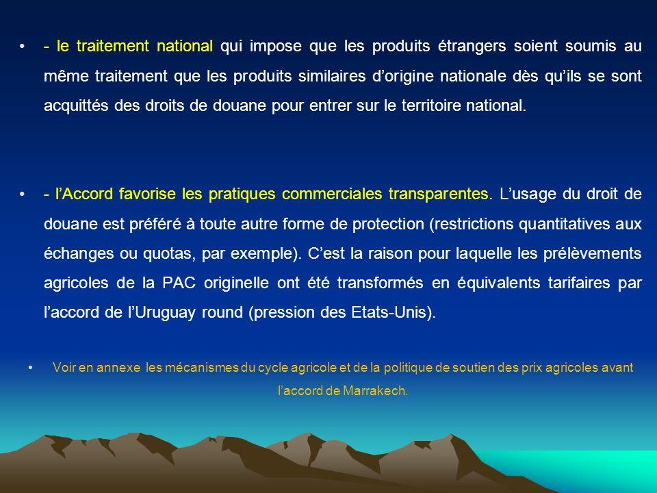 - le traitement national qui impose que les produits étrangers soient soumis au même traitement que les produits similaires d'origine nationale dès qu'ils se sont acquittés des droits de douane pour entrer sur le territoire national.
