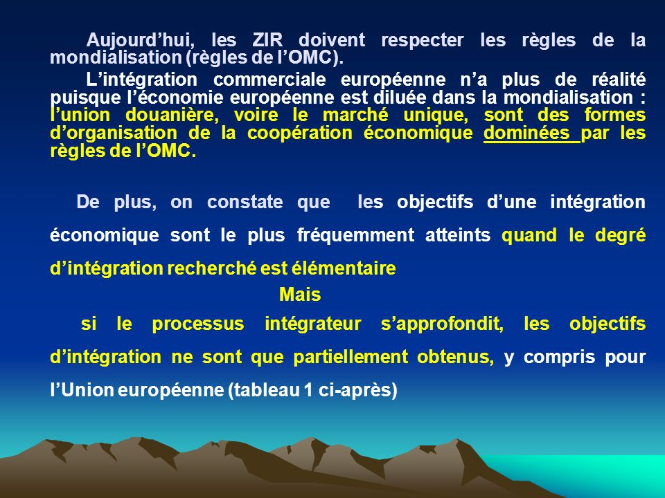 Aujourd'hui, les ZIR doivent respecter les règles de la mondialisation (règles de l'OMC).