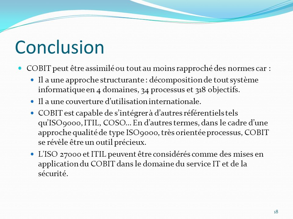 Conclusion COBIT peut être assimilé ou tout au moins rapproché des normes car :