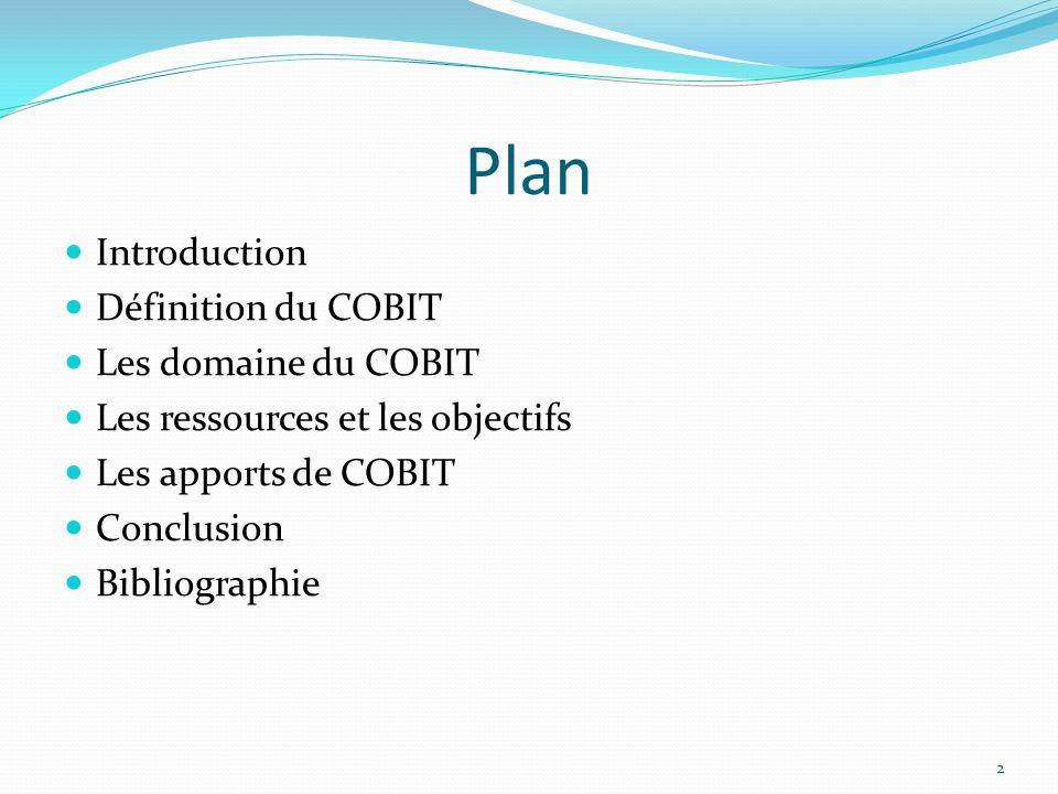 Plan Introduction Définition du COBIT Les domaine du COBIT