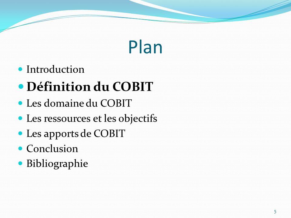 Plan Définition du COBIT Introduction Les domaine du COBIT