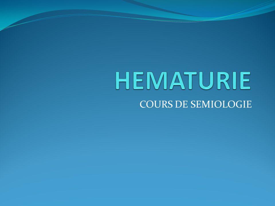 HEMATURIE COURS DE SEMIOLOGIE