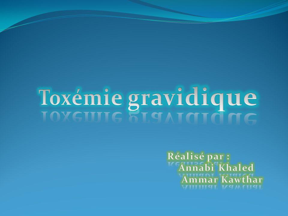 Toxémie gravidique Réalisé par : Annabi Khaled Ammar Kawthar