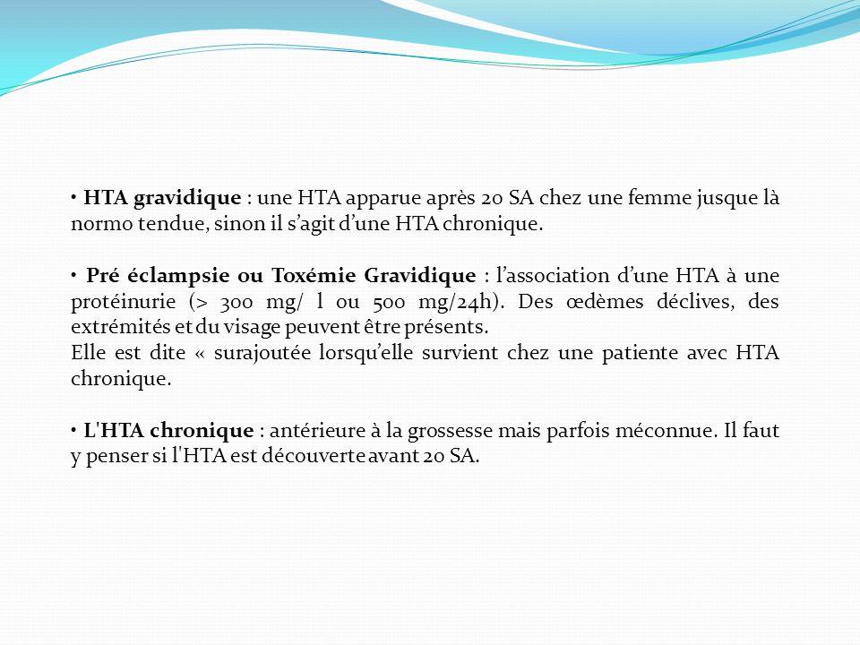 • HTA gravidique : une HTA apparue après 20 SA chez une femme jusque là normo tendue, sinon il s'agit d'une HTA chronique.