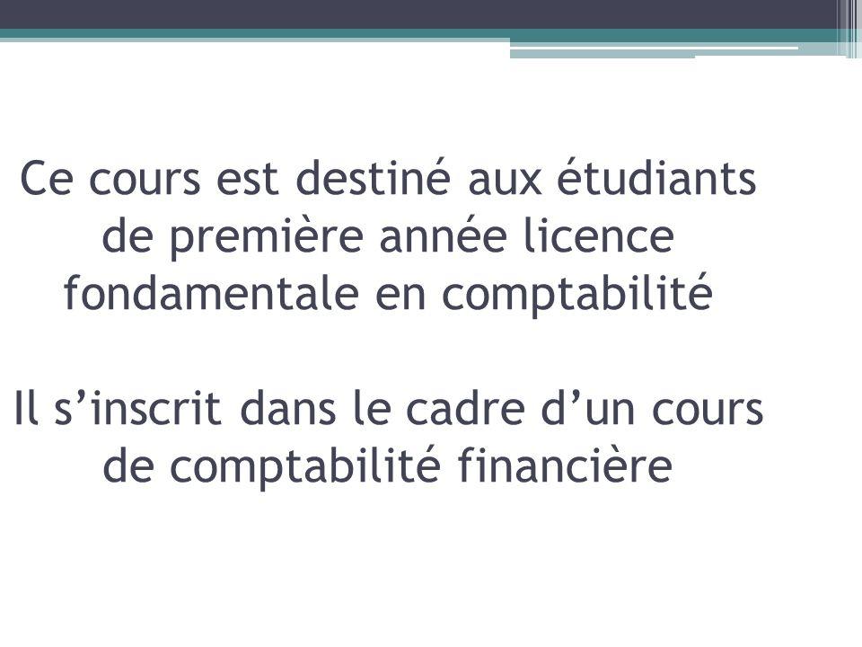 Ce cours est destiné aux étudiants de première année licence fondamentale en comptabilité Il s'inscrit dans le cadre d'un cours de comptabilité financière