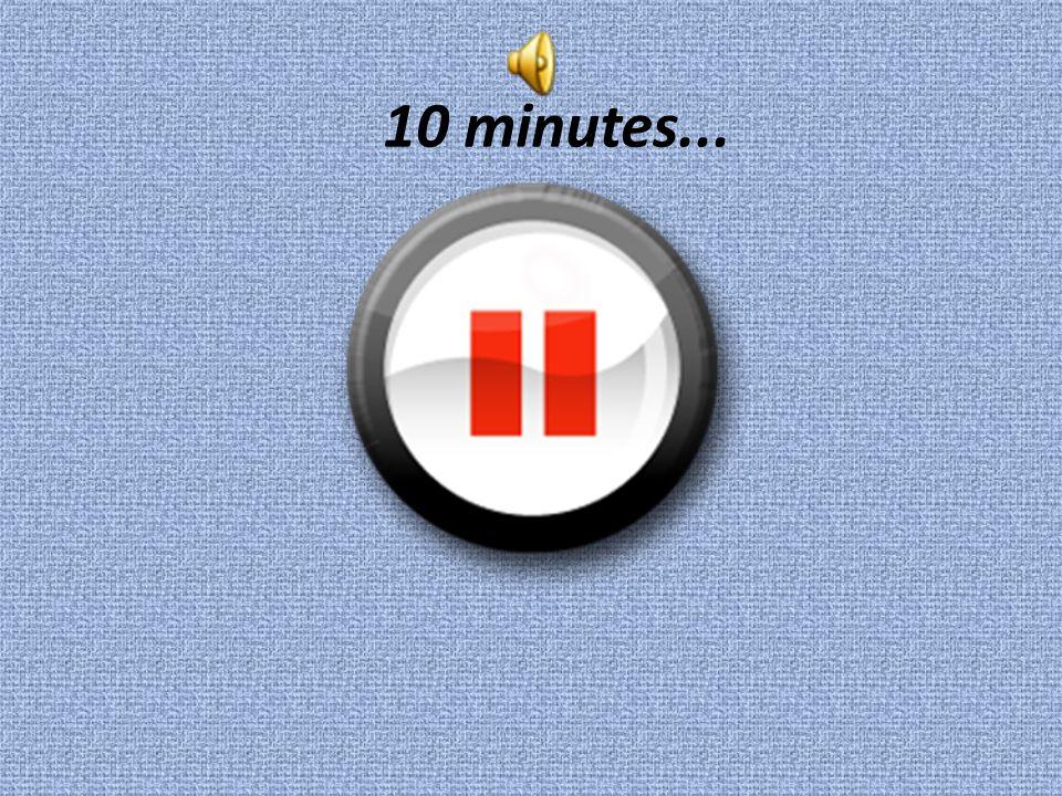 10 minutes... ...