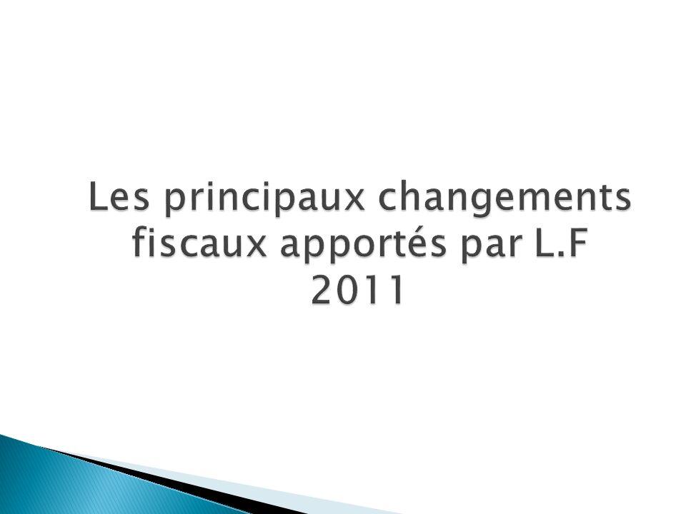 Les principaux changements fiscaux apportés par L.F 2011
