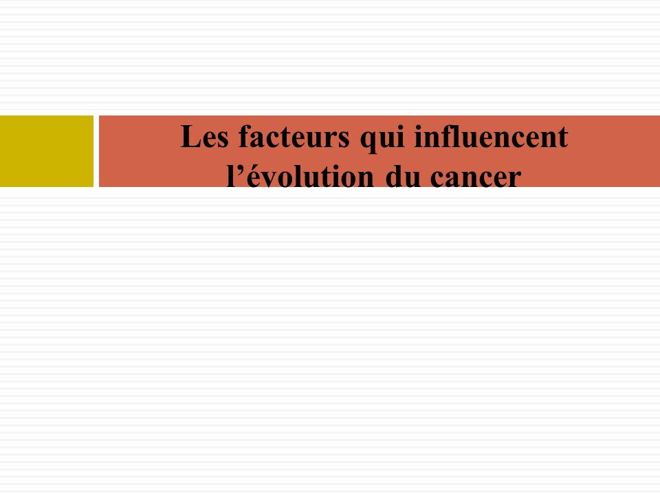 Les facteurs qui influencent l'évolution du cancer