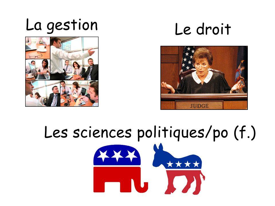 La gestion Le droit Les sciences politiques/po (f.)