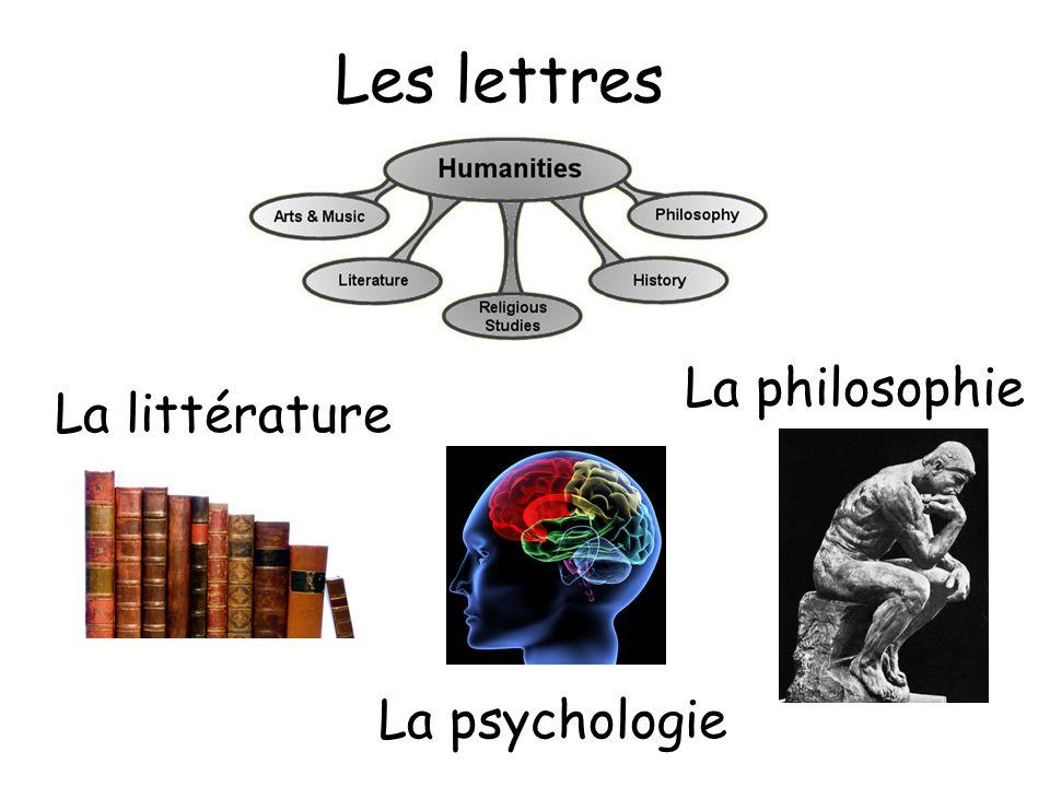 Les lettres La philosophie La littérature La psychologie