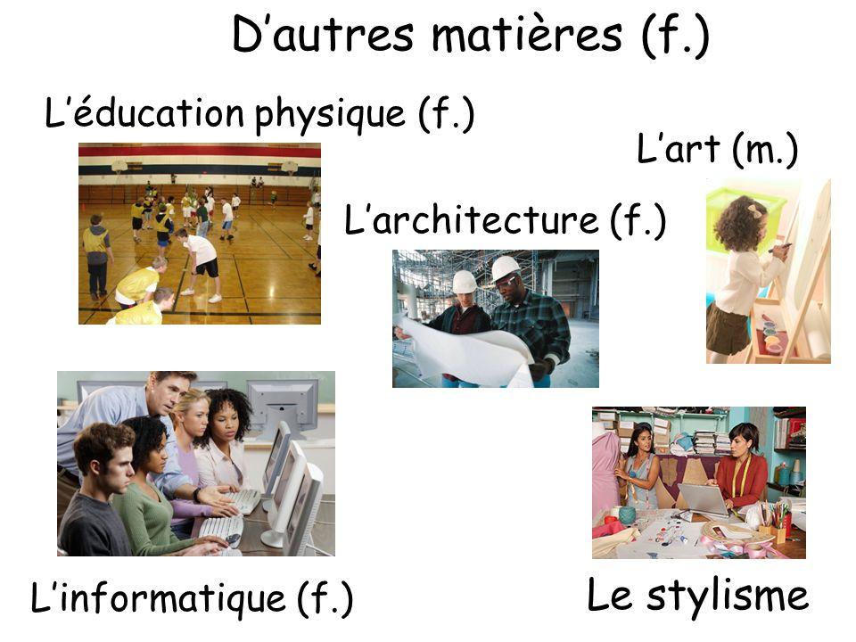 D'autres matières (f.) Le stylisme L'éducation physique (f.)