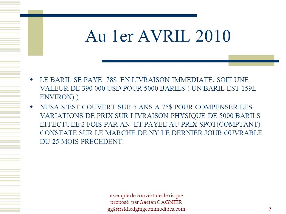 Au 1er AVRIL 2010 LE BARIL SE PAYE 78$ EN LIVRAISON IMMEDIATE, SOIT UNE VALEUR DE 390 000 USD POUR 5000 BARILS ( UN BARIL EST 159L ENVIRON) )