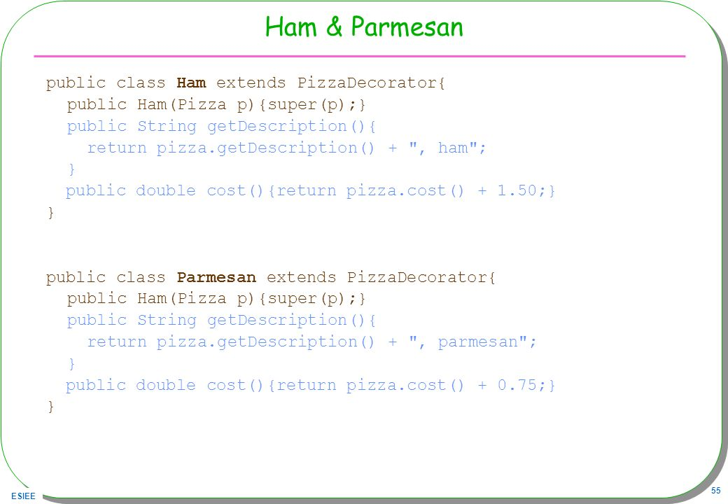 Ham & Parmesan public class Ham extends PizzaDecorator{