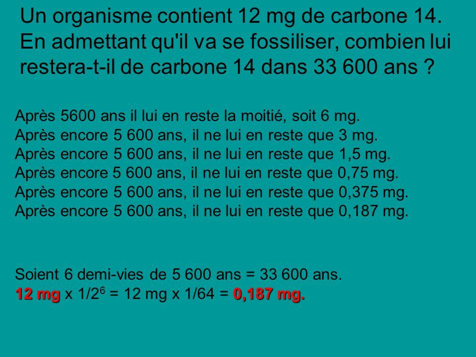 Un organisme contient 12 mg de carbone 14