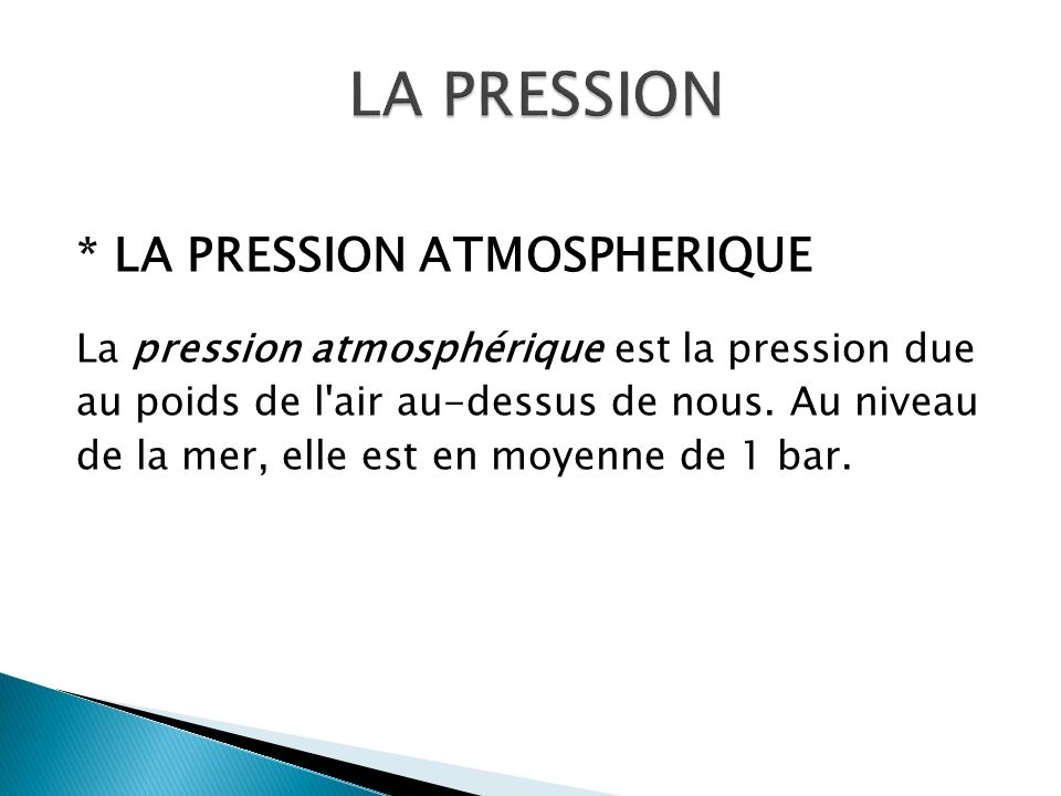 LA PRESSION * LA PRESSION ATMOSPHERIQUE