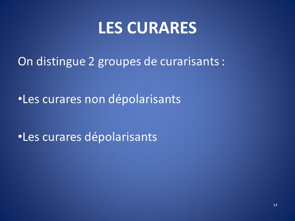 LES CURARES On distingue 2 groupes de curarisants :