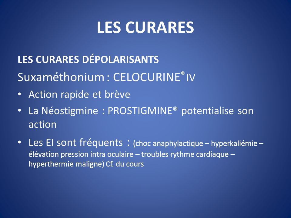 LES CURARES Suxaméthonium : CELOCURINE® IV LES CURARES DÉPOLARISANTS