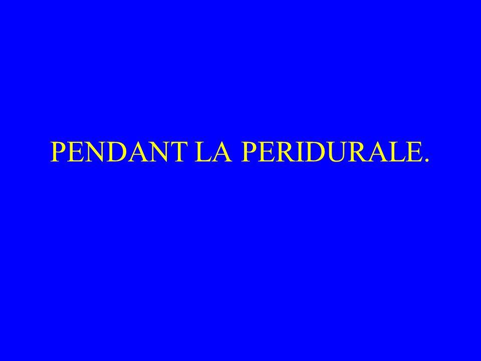 PENDANT LA PERIDURALE.