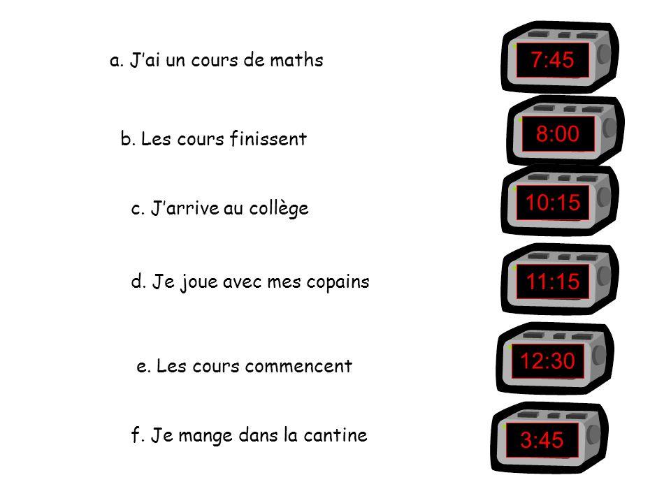 7:45 8:00 10:15 11:15 12:30 3:45 a. J'ai un cours de maths