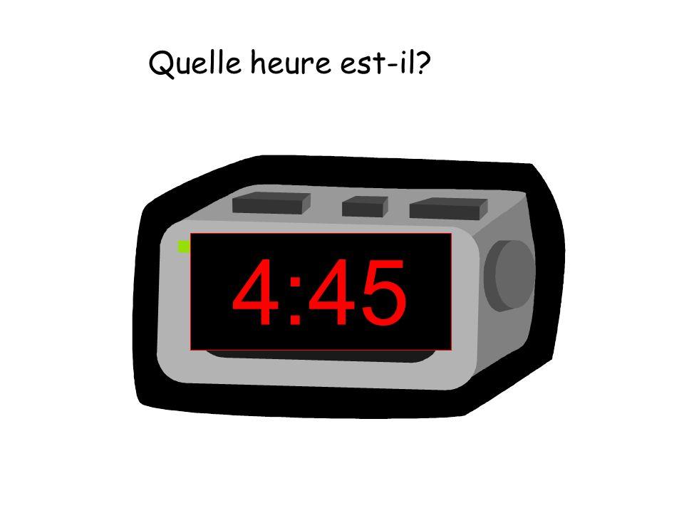 Quelle heure est-il 4:45