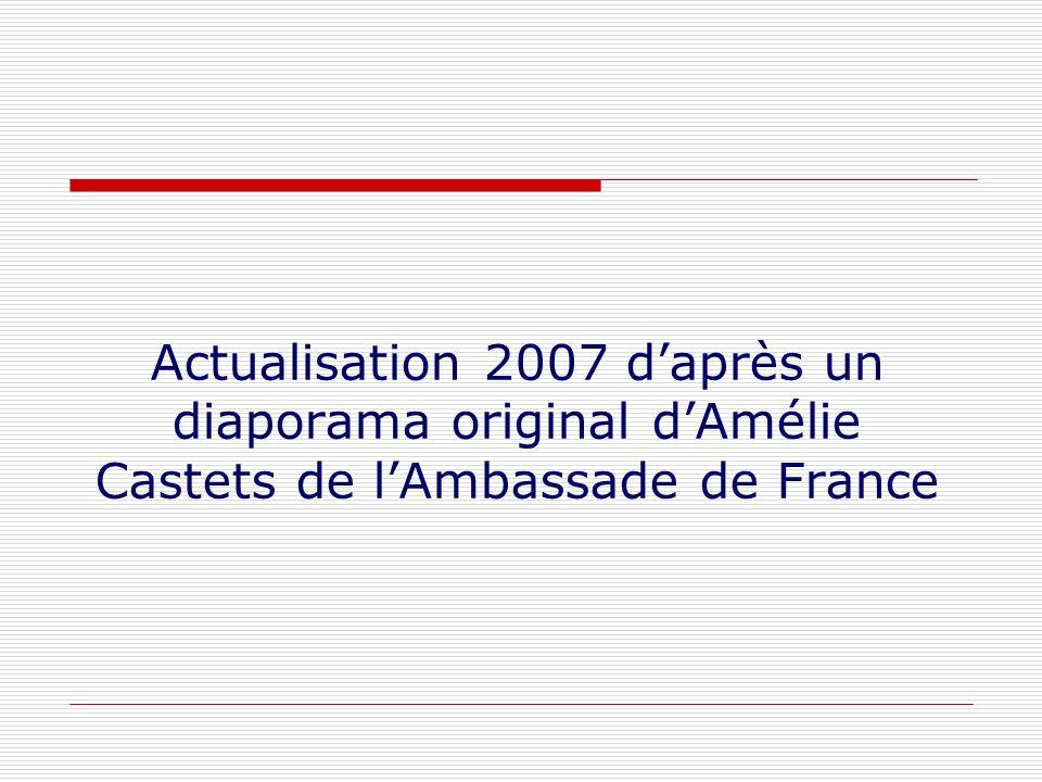 Actualisation 2007 d'après un diaporama original d'Amélie Castets de l'Ambassade de France