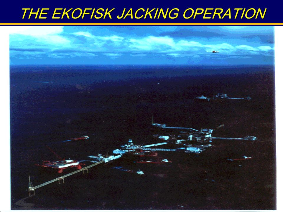 THE EKOFISK JACKING OPERATION