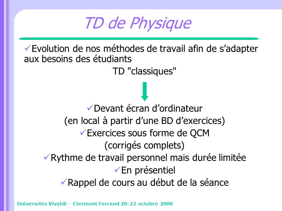 TD de Physique Evolution de nos méthodes de travail afin de s'adapter aux besoins des étudiants. TD classiques