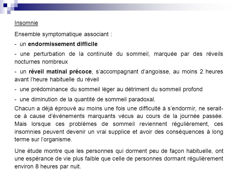 Insomnie Ensemble symptomatique associant : - un endormissement difficile.