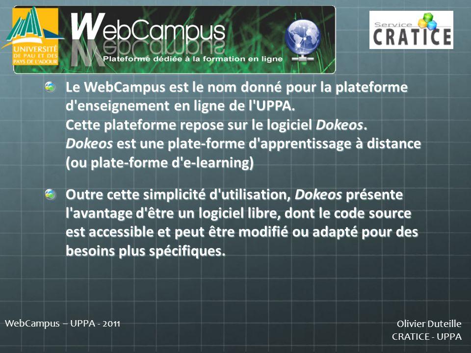 Le WebCampus est le nom donné pour la plateforme d enseignement en ligne de l UPPA. Cette plateforme repose sur le logiciel Dokeos. Dokeos est une plate-forme d apprentissage à distance (ou plate-forme d e-learning)